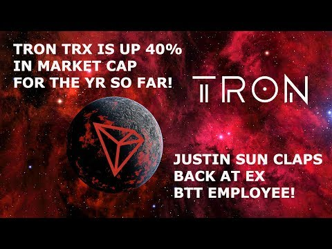 TRON TRX IS UP 40% IN MARKET CAP FOR THE YR SO FAR! JUSTIN SUN CLAPS BACK AT EX BTT EMPLOYEE!