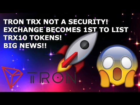 TRON TRX NOT A SECURITY! EXCHANGE BECOMES 1ST TO LIST TRX10 TOKENS! BIG NEWS!!