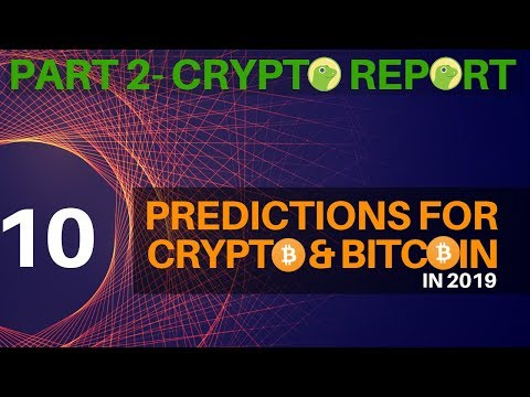 10 Predictions for Cryptocurrency and Bitcoin in 2019 + Part 2 Crypto Report