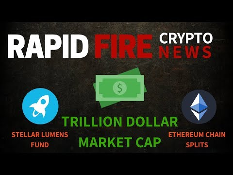 Trillion Dollar Market Cap, Ethereum Chain Splits & Stellar Lumens Fund – Crypto News