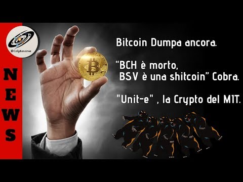 """🔔 Bitcoin Dump   """" Bitcoin Cash andrà a 0 """"    """"Unit-e""""  la Crypto del MIT"""