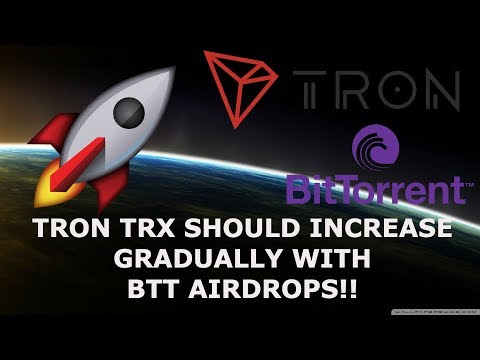 TRON TRX SHOULD INCREASE GRADUALLY WITH BTT AIRDROPS!!
