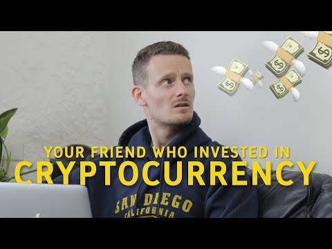 Your Friend Who Invested In Cryptocurrency