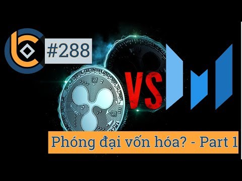 #288 – XRP phóng đại vốn hóa – $6 tỷ USD? – Part 1