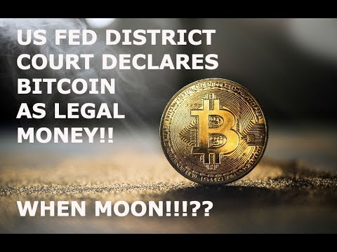 US FED DISTRICT COURT DECLARES BITCOIN AS LEGAL MONEY!! WHEN MOON!!!??