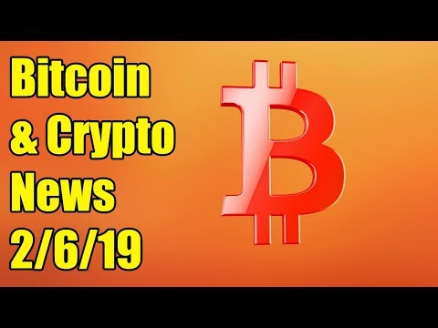 Bitcoin and Cryptocurrency News for 2/6/19