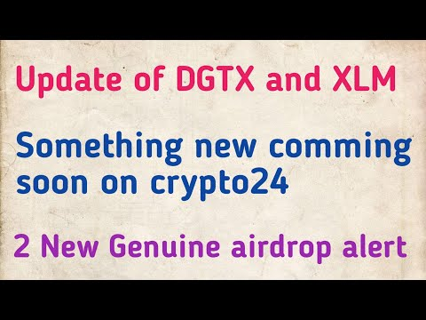 Update of DGTX and XLM coin | 2 New genuine airdrop alert | Crypto24