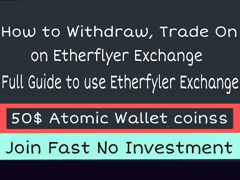 50$ Atomic wallet | How to withdraw tokens for Etherfyler Exchange  | Trade coins