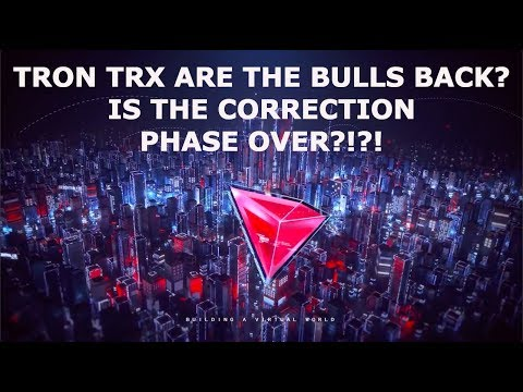 TRON TRX ARE THE BULLS BACK? IS THE CORRECTION PHASE OVER?!?!