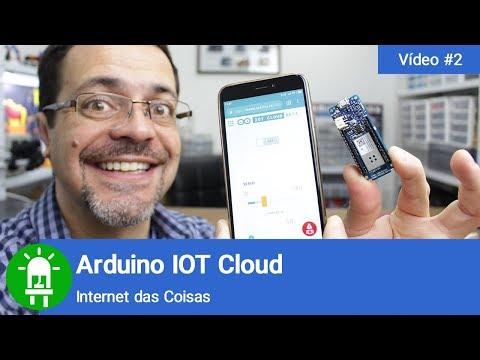 Você precisa conhecer a Arduino IOT Cloud!  A Internet das Coisas fácil!