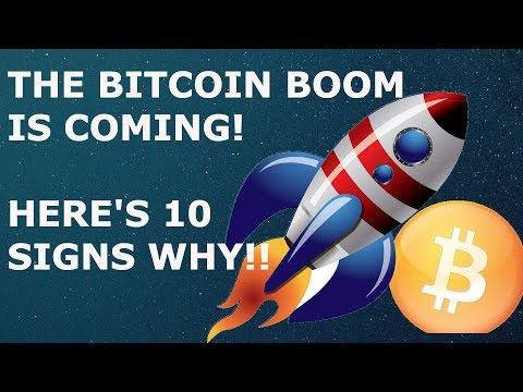 THE BITCOIN BOOM IS COMING! HERE'S 10 SIGNS!!
