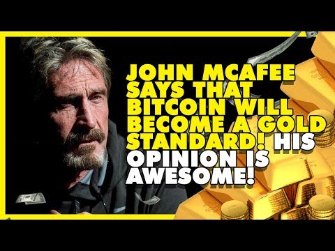JOHN MCAFEE SAYS THAT BITCOIN WILL BECOME A GOLD STANDARD! His Opinion is Awesome!