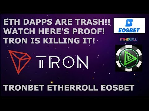 TRON TRX IS KILLING IT!  ETH DAPPS ARE TRASH!! WATCH HERE'S PROOF! TRONBET ETHERROLL EOSBET