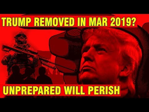 Trump Removed In Mar 2019- America is on the verge – Unprepared Will Perish!WARNING!!? URGENT!!!?