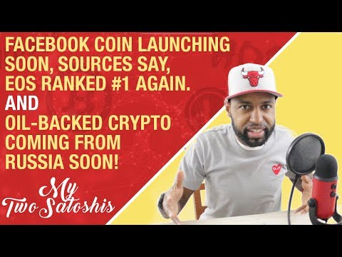 Facebook Coin Launching Soon, Sources Say.. EOS Ranked #1 Again & Oil-backed Coin Coming Soon