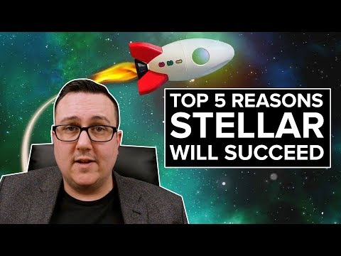 Top 5 Reasons Stellar $XLM will SUCCEED!