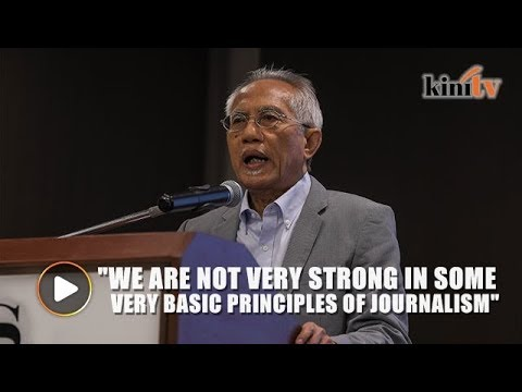 In M'sia we are not strong in the basic principles of journalism, says Kadir Jasin