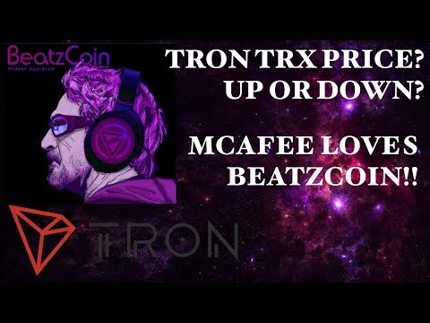 TRON TRX PRICE UP OR DOWN!? MCAFEE LOVES BEATZCOIN!!!