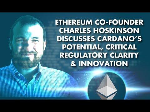 Ethereum CoFounder C. Hoskinson Discusses Cardano Potential,Critical Regulatory Clarity & Innovation