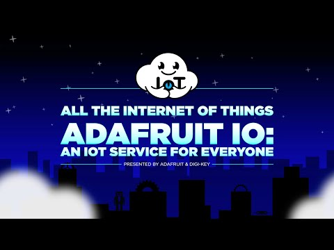 All the Internet of Things — Episode 4 — Adafruit IO: An IoT Service for Everyone @digikey #adafruit