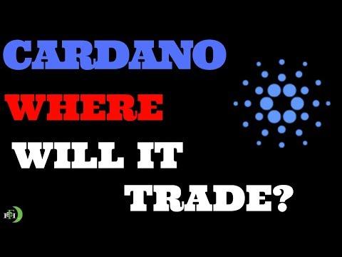 CARDANO (ADA)   WHERE WILL IT TRADE?