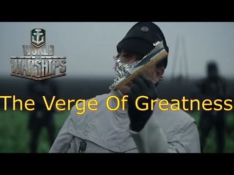 World of Warships- The Verge Of Greatness