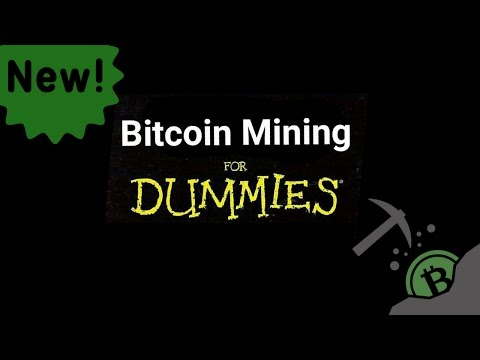 What is Bitcoin Mining? For Dummies
