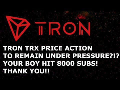 TRON TRX PRICE ACTION TO REMAIN UNDER PRESSURE?!?! YOUR BOY HIT 8000 SUBS! THANK YOU!!