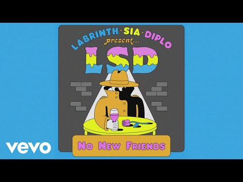 LSD – No New Friends (Official Audio) ft. Sia, Diplo, Labrinth