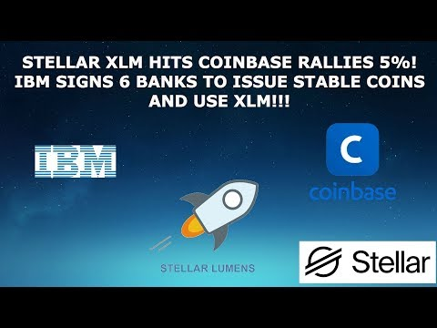 STELLAR XLM HITS COINBASE RALLIES 5%!  IBM SIGNS 6 BANKS TO ISSUE STABLE COINS & USE XLM!!!