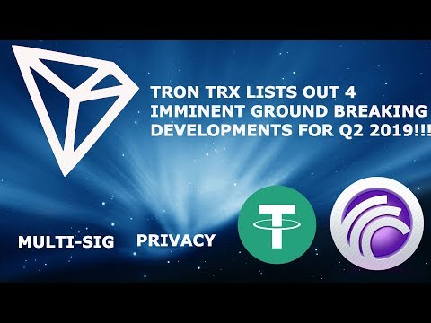TRON TRX LISTS OUT 4 IMMINENT GROUND BREAKING DEVELOPMENTS FOR Q2 2019!