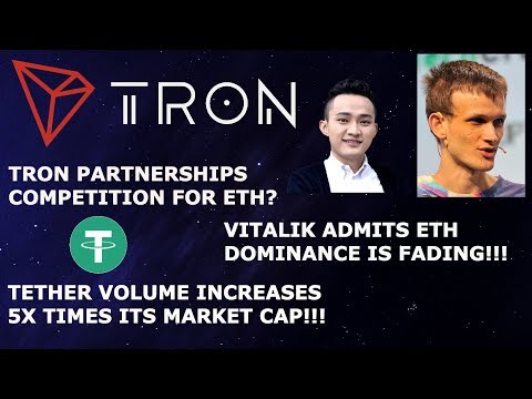 TRON TRX PARTNERSHIPS COMPETITION FOR ETH? VITALIK ADMITS ETH DOMINANCE IS FADING! TETHER 5X VOLUME!