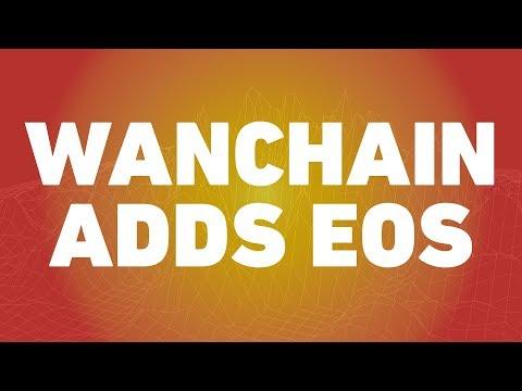 WANCHAIN adds EOS! (Bridge between Ethereum and EOS)