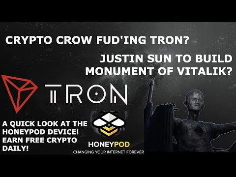 TRON TRX CRYPTO CROW FUD'ING? JUSTIN SUN TO BUILD MONUMENT OF VITALIK? A QUICK LOOK AT HONEYPOD!