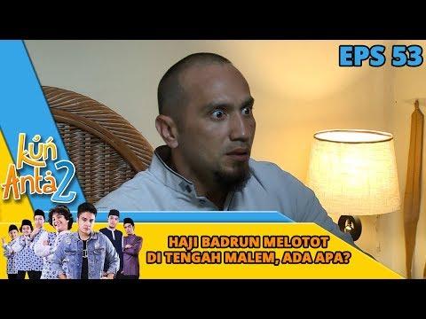 Haji Badrun Melotot di Tengah Malem, Ada Apa ya?? – Kun Anta 2 Eps 53