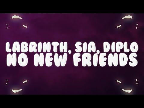 Sia, Diplo, Labrinth – No New Friends (Lyrics)