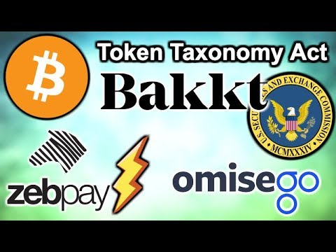 Token Taxonomy Act Reintroduction – Bakkt Board – SEC Delays Bitcoin ETFs – Zebpay Bitcoin – OmiseGo