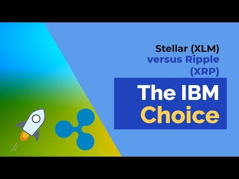 Stellar (XLM) versus Ripple (XRP), The IBM choice.