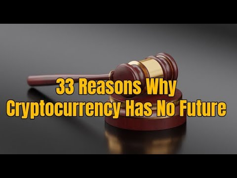 33 Reasons Why Cryptocurrency Has No Future