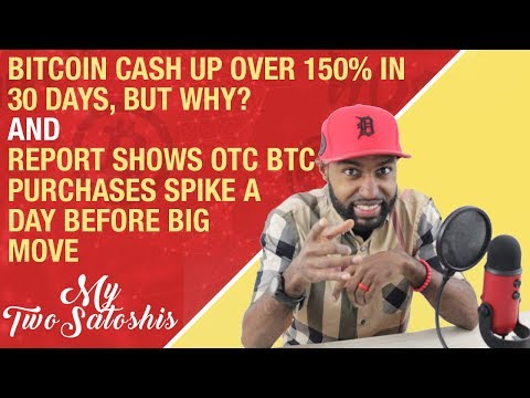 Bitcoin Cash Up 150% in 30 Days, But Why? | Report Shows OTC BTC Purchases Spike Day Before Move!