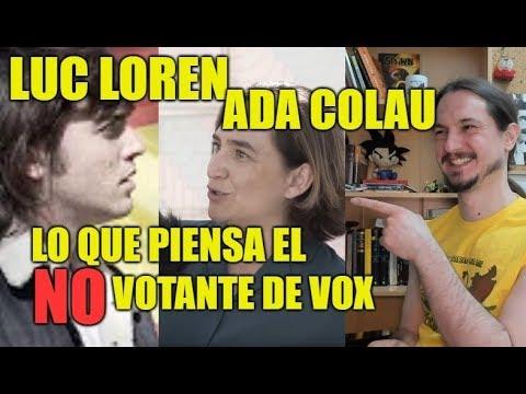 Luc Loren y Ada Colau – Lo que piensa el NO votante de VOX – CCP65