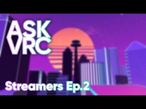 ASK VRC | Ep.2 | Streamers