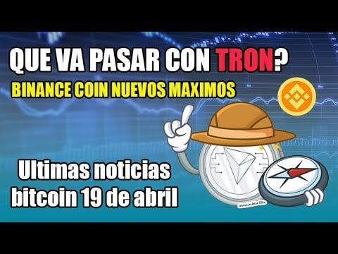 que va pasar con TRON?, binance coin nuevos máximos, ultimas noticias bitcoin 19 de abril
