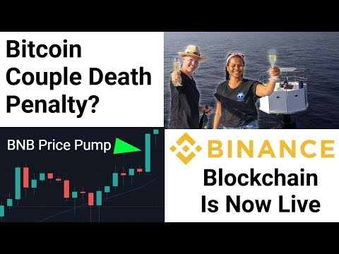 Bitcoin Couple Face Death Penalty / Binance Blockchain Is Live