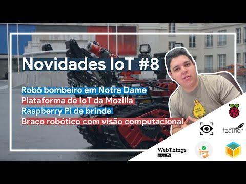 Robô Bombeiro, Mozilla IoT, Raspberry de brinde e braço com visão computational – Novidades IoT #8