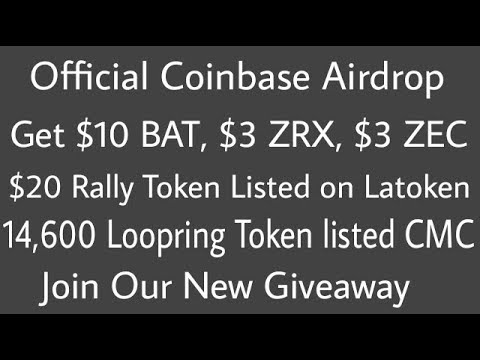Coinbase official Airdrop | $10 BAT, $3 ZRX, $3 ZEC | 14,600 Loopring(listed)