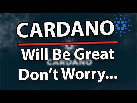 Cardano (ADA) Will Be Great, Don't Worry About The Price…