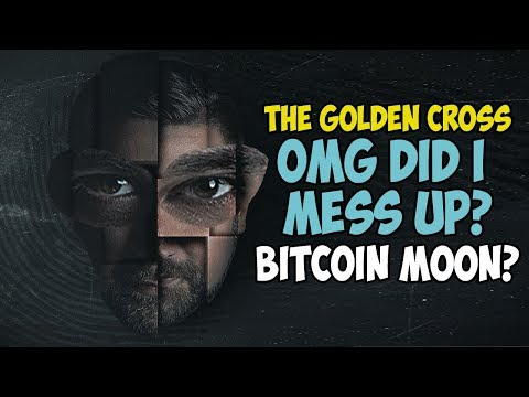 OMG DID I MESS UP? Bitcoin Golden Cross – To The Moon?!