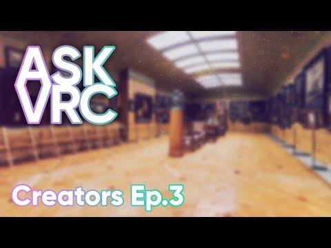 ASK VRC | Ep.3 | Creators