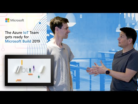 The Azure IoT team gets ready for Microsoft Build 2019